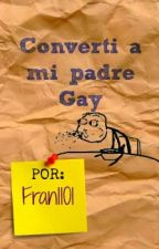 Convertí a mi padre Gay by fran1101