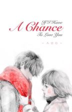 If I Have A Chance To Love You (Completed) by shoon_wh