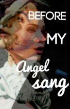 Before My Angel Sang(Phantom Of The Opera) by _BellaRenee_
