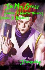 In My Grasp (Hisoka X Reader) by IllumiZoldyc