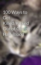 100 Ways to Get Killed/Kicked Out of Camp Half-Blood by Rose0227