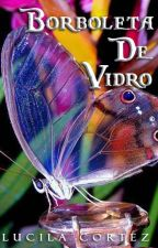 Borboleta de Vidro by LucilaCortez