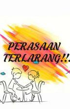 PERASAAN TERLARANG!! [NOVELET] by kosong00