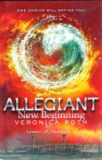 Allegiant: New beginning by Leader_of_Dauntless