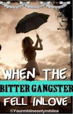 When the BITTER gangster fell inlove by UniqueGirl26