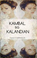 Kambal sa Kalandian (SOON) by missayaaa