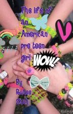 The life of an American pre teen girl by ruhee17