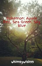 Pokemon: Apple Red, Sea Green, Sky Blue by whimsywish99