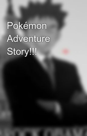 Pokémon Adventure Story!!! by CRT_hater777