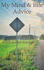 My Mind & Life Advice by marauder-time