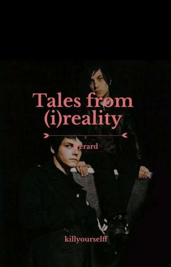 tales from (i)reality; frerard