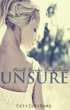 Unsure - Niall Horan Fanfiction by CutyIsMyName