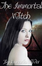The Immortal Witch (A Harry Potter Love Story) by KiaraMiM