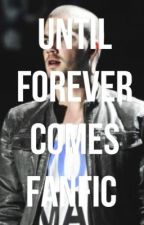 Til forever comes -max george fanfiction. by amymcguiness
