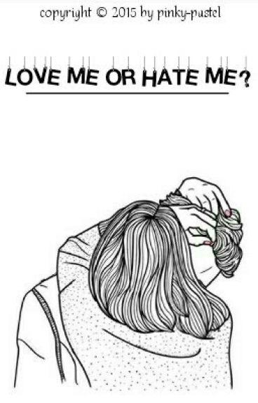 Love Me Or Hate Me?
