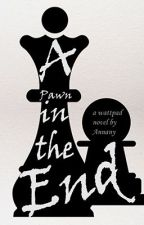 A Pawn in the End by Annany