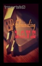 Eliminating L.O.V.E (Contest Entries) by ironcurtain53
