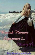 Raniah Hanum Suparman 2 {Story 8} by Muetzakilah