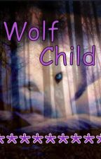 WolfChild   [ book 1 ]  (editing) by Wolflover12