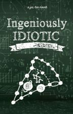 Ingeniously Idiotic - A Foodie Novel (ON HOLD) by JForJac
