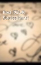 Post YOUR Stories Here! by ForeverYoung411