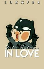 With Batman in Love! by Luzxfer