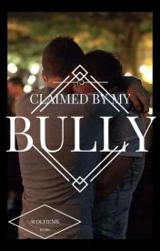 Claimed by My Bully by wolfieMK
