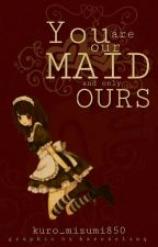 YOU Are Our Maid and Only OURS by Kuro_Mizumi850