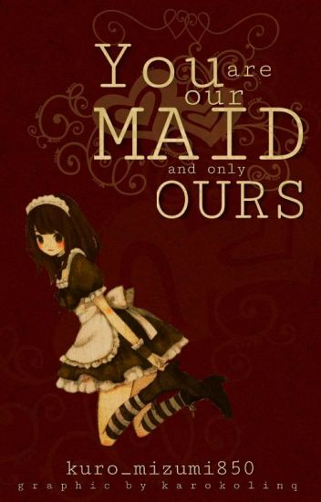 YOU Are Our Maid and Only OURS