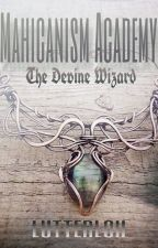 Mahicanism Academy: The Divine Wizard (Revising) by Lutterloh