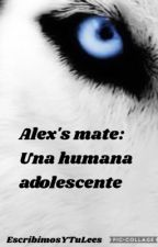 Alex's mate: Una humana adolescente by LunaContreras00