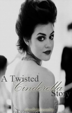 A Twisted Cinderella Story by absoluteinsanity
