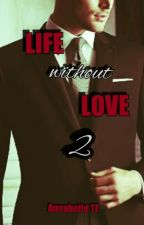 Life without Love - 2 (Wira) by AnnabelleTF