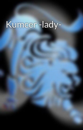 Kumcer -lady-