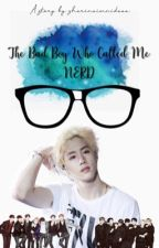 The Bad Boy Who Called Me ❝NERD❞ || BTS - GOT7 fanfiction [EDITING] by sharinaimnidaaa