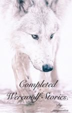 Completed Werewolf Stories. by _amywrites