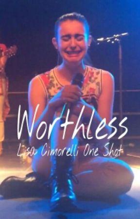 Worthless (CIMORELLI ONE SHOT) by simplyinspiration44