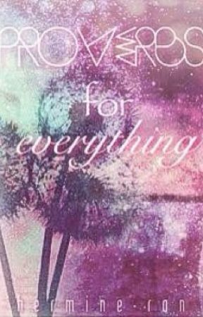 Proverbs for everything #Wattys2016 by hermine-ron