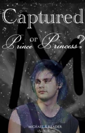 Captured Prince or Princess? (Michael Clifford x Reader)