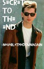 Secret to the End by NeverLetMeDownAgain