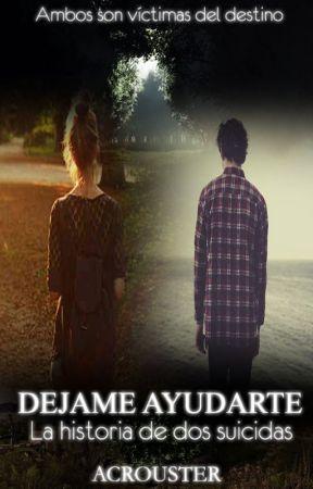 DEJAME AYUDARTE - LA HISTORIA DE DOS SUICIDAS [EDITANDO] by ACRouster