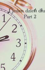 """"""" I jeden dzień dłużej"""" Part 2 by Life_sucks19"""