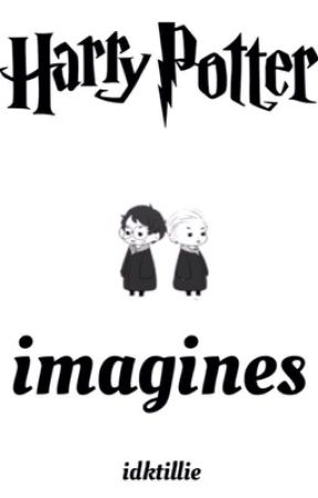 Harry Potter Imagines [Book 1] *Being Edited* by idktillie