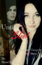 Until I Bleed (A Michael Vampire Love Story) by BloodSapphire