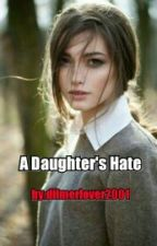 A Daughter's Hate(A Demi Lovato Fanfic) by dilmerlover2001