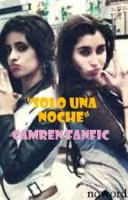 """Solo Una Noche"" (Camren Fanfic) by nowords24"