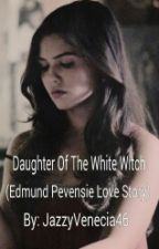Daughter Of The White Witch (An Edmund Pevensie Love Story) by JazzyVenecia46