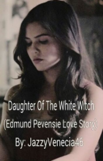 Daughter Of The White Witch (An Edmund Pevensie Love Story)