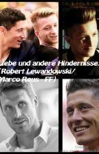 Liebe und andere Hindernisse (Robert Lewandowski/ Marco Reus - FF) by Ihaveadream2014