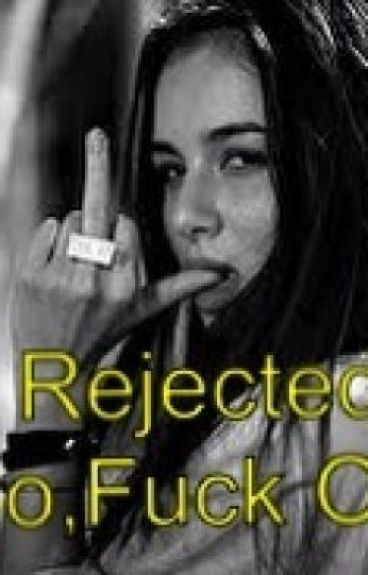 You Rejected Me So, Fuck Off